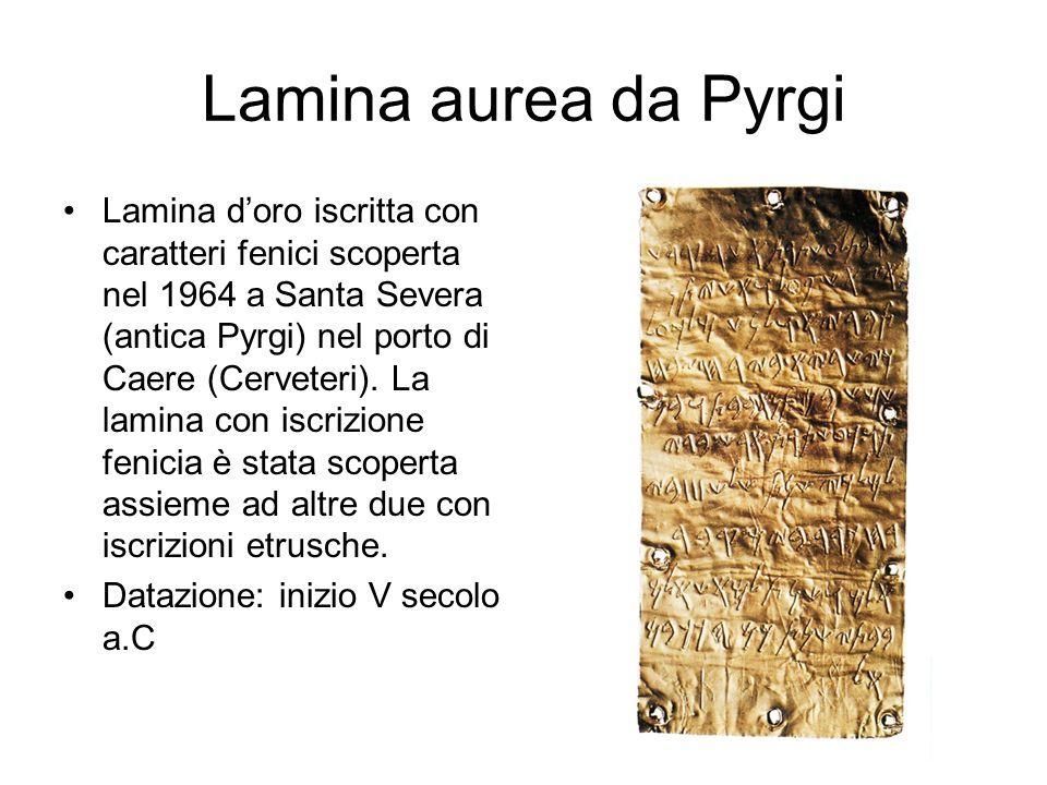 Lamina aurea da Pyrgi Lamina d'oro iscritta con caratteri fenici scoperta nel 1964 a Santa Severa (antica Pyrgi) nel porto di Caere (Cerveteri). La la