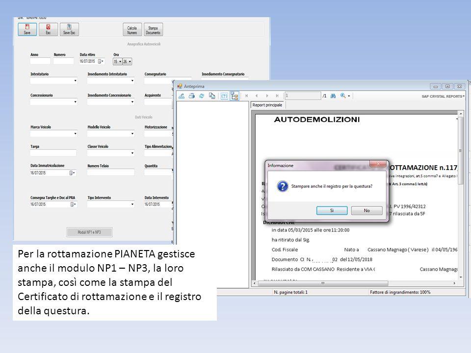 Per la rottamazione PIANETA gestisce anche il modulo NP1 – NP3, la loro stampa, così come la stampa del Certificato di rottamazione e il registro della questura.