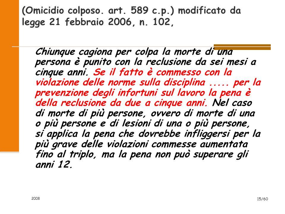 2008 15/60 (Omicidio colposo. art. 589 c.p.) modificato da legge 21 febbraio 2006, n.