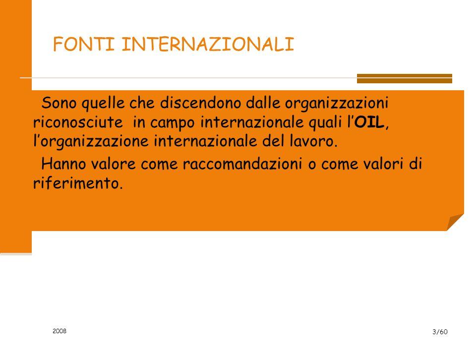 2008 3/60 FONTI INTERNAZIONALI Sono quelle che discendono dalle organizzazioni riconosciute in campo internazionale quali l'OIL, l'organizzazione internazionale del lavoro.