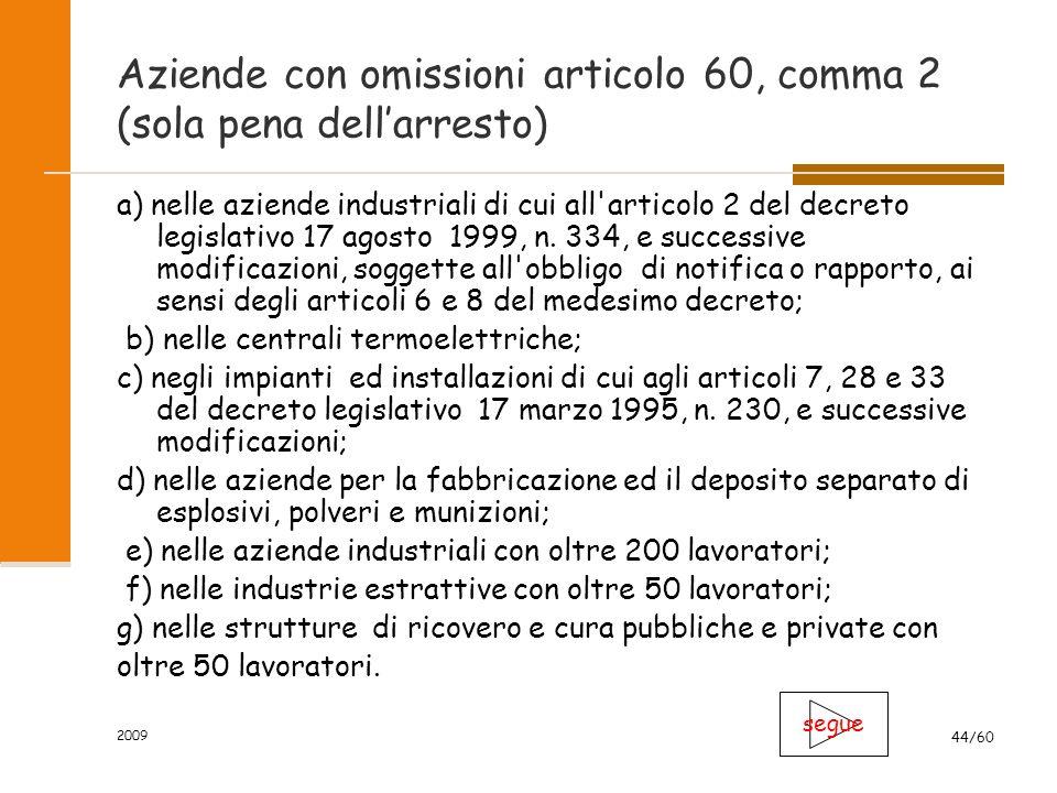 2009 44/60 Aziende con omissioni articolo 60, comma 2 (sola pena dell'arresto) a) nelle aziende industriali di cui all articolo 2 del decreto legislativo 17 agosto 1999, n.