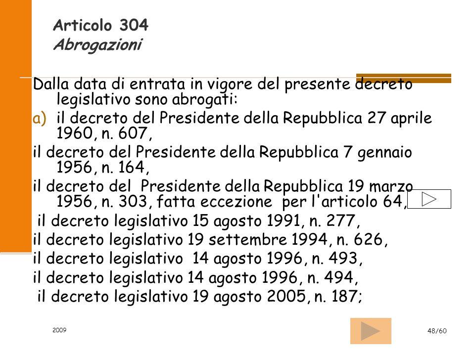 2009 48/60 Articolo 304 Abrogazioni Dalla data di entrata in vigore del presente decreto legislativo sono abrogati: a)il decreto del Presidente della Repubblica 27 aprile 1960, n.
