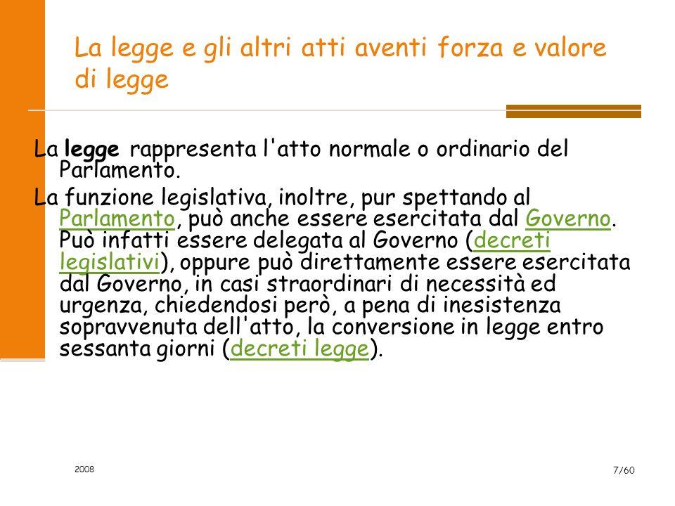 2008 7/60 La legge e gli altri atti aventi forza e valore di legge La legge rappresenta l atto normale o ordinario del Parlamento.