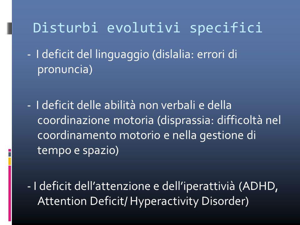 Disturbi evolutivi specifici - I deficit del linguaggio (dislalia: errori di pronuncia) - I deficit delle abilità non verbali e della coordinazione mo