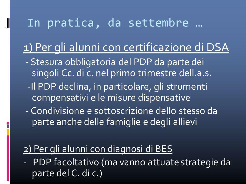 In pratica, da settembre … 1) Per gli alunni con certificazione di DSA - Stesura obbligatoria del PDP da parte dei singoli Cc. di c. nel primo trimest