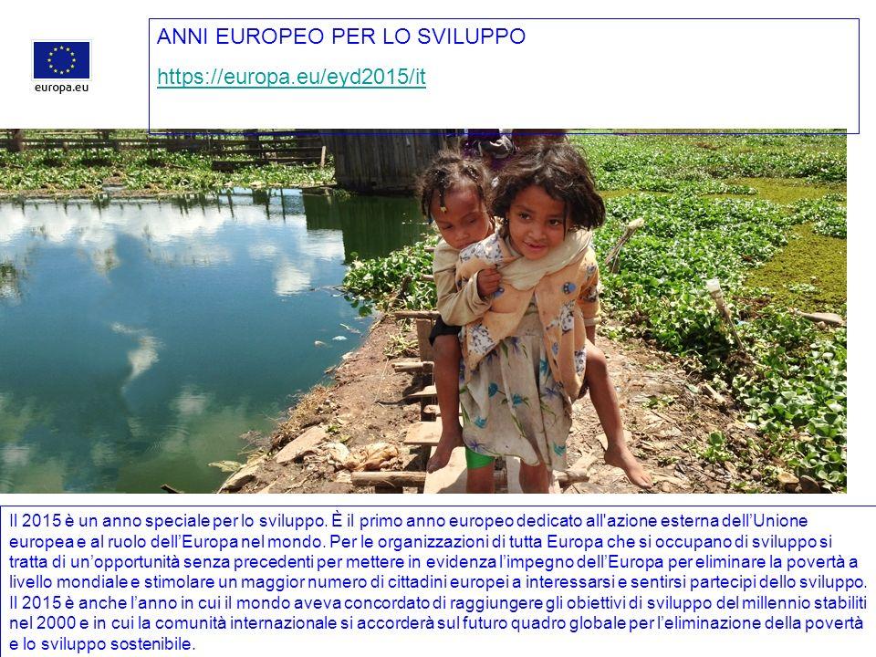ANNI EUROPEO PER LO SVILUPPO https://europa.eu/eyd2015/it Il 2015 è un anno speciale per lo sviluppo.