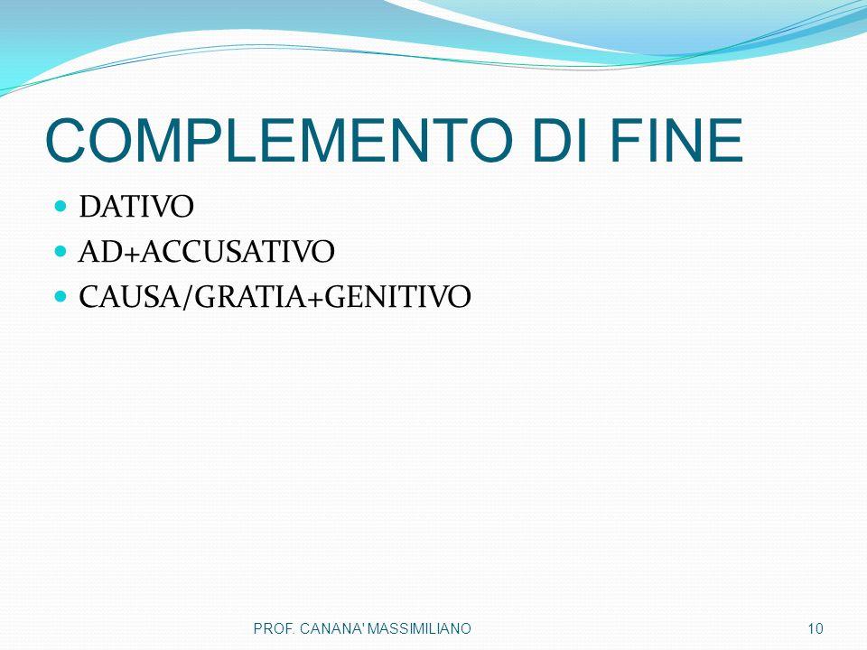 COMPLEMENTO DI FINE DATIVO AD+ACCUSATIVO CAUSA/GRATIA+GENITIVO 10PROF. CANANA' MASSIMILIANO