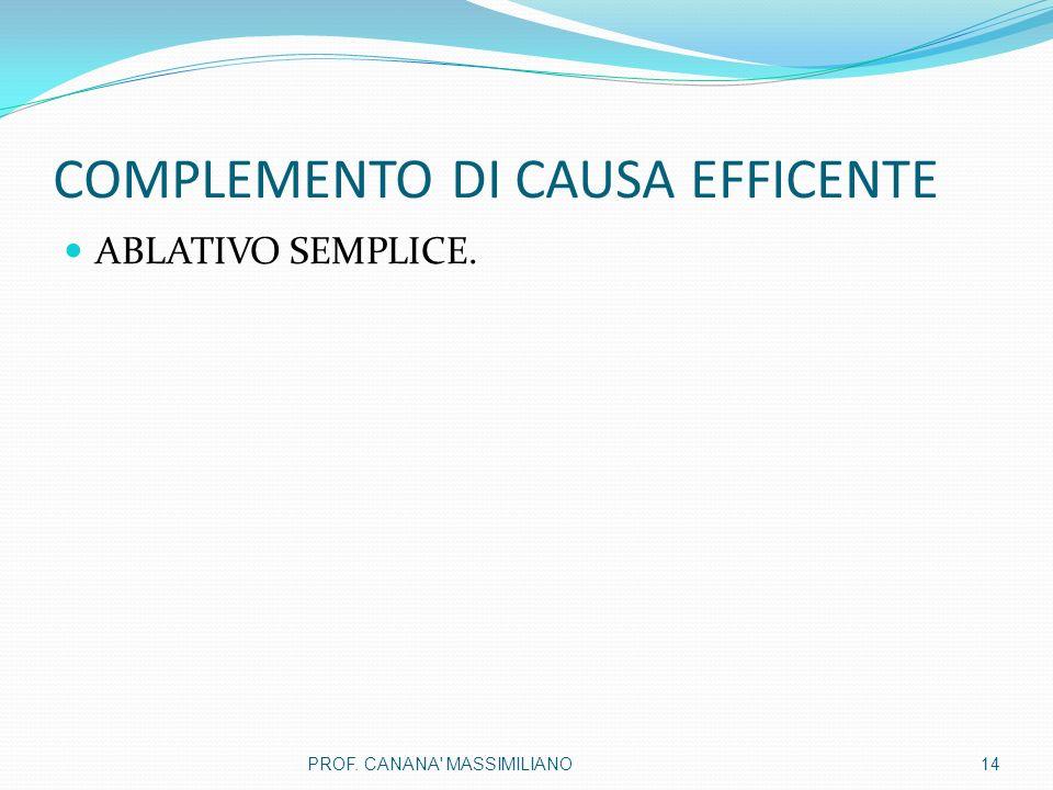 COMPLEMENTO DI CAUSA EFFICENTE ABLATIVO SEMPLICE. 14PROF. CANANA' MASSIMILIANO