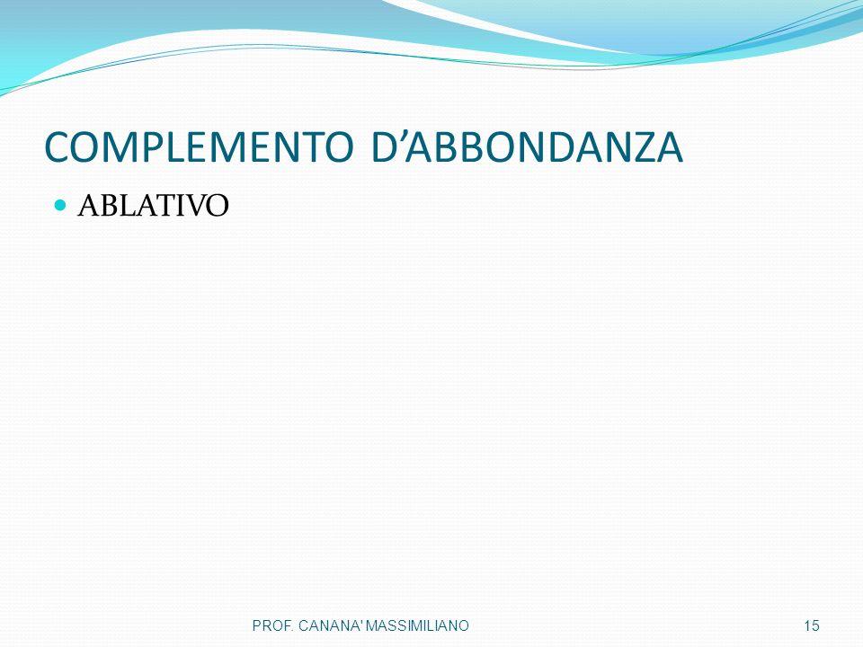 COMPLEMENTO D'ABBONDANZA ABLATIVO 15PROF. CANANA MASSIMILIANO