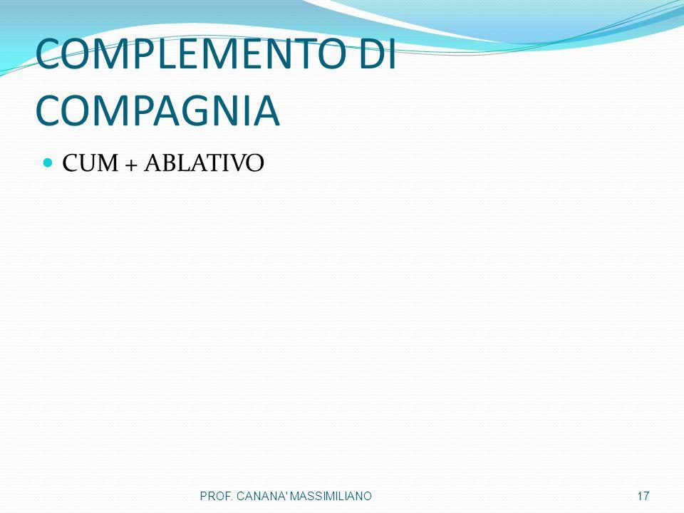 COMPLEMENTO DI COMPAGNIA CUM + ABLATIVO 17PROF. CANANA MASSIMILIANO