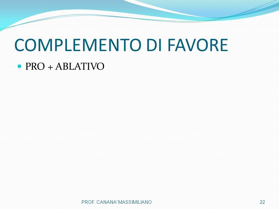 COMPLEMENTO DI FAVORE PRO + ABLATIVO 22PROF. CANANA' MASSIMILIANO