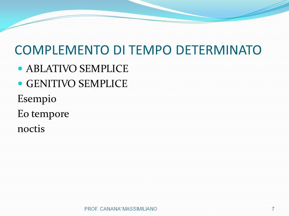 COMPLEMENTO DI TEMPO DETERMINATO ABLATIVO SEMPLICE GENITIVO SEMPLICE Esempio Eo tempore noctis 7PROF. CANANA' MASSIMILIANO