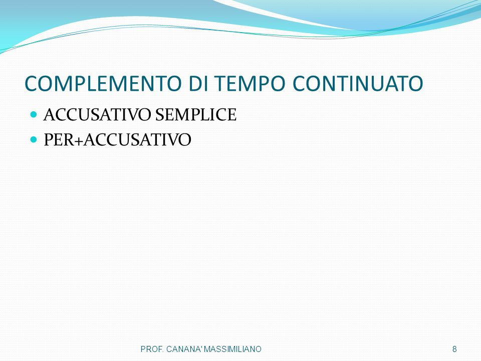 COMPLEMENTO DI TEMPO CONTINUATO ACCUSATIVO SEMPLICE PER+ACCUSATIVO 8PROF. CANANA' MASSIMILIANO
