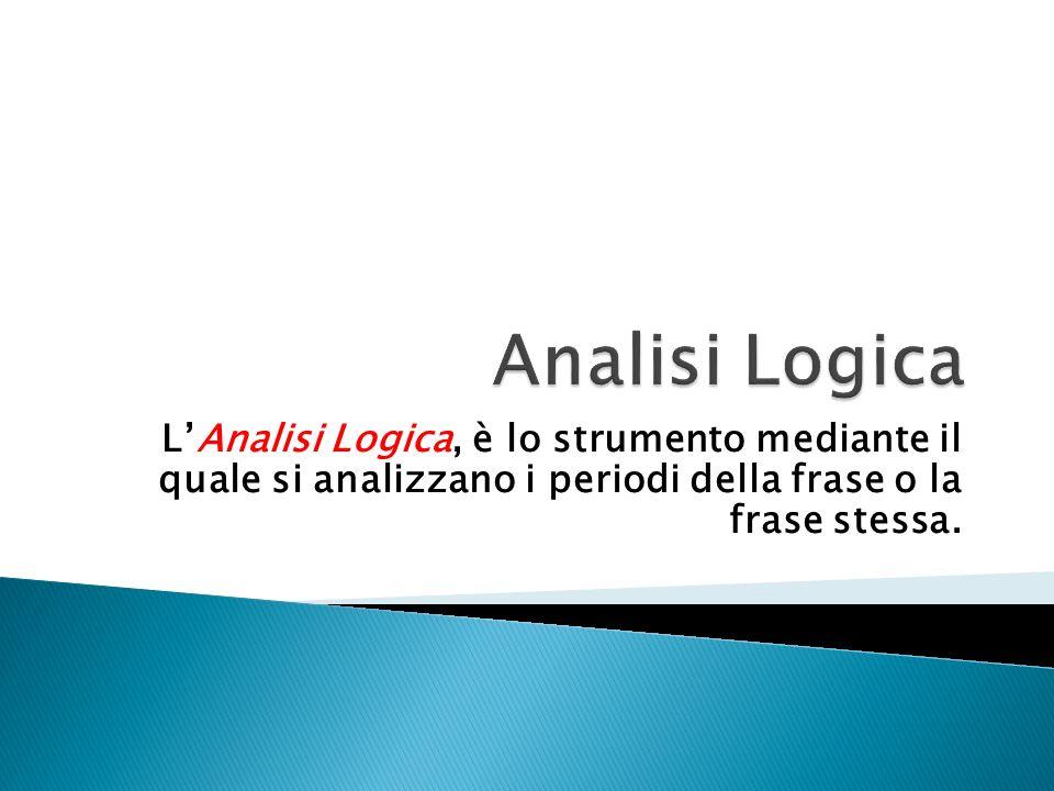 L'Analisi Logica, è lo strumento mediante il quale si analizzano i periodi della frase o la frase stessa.