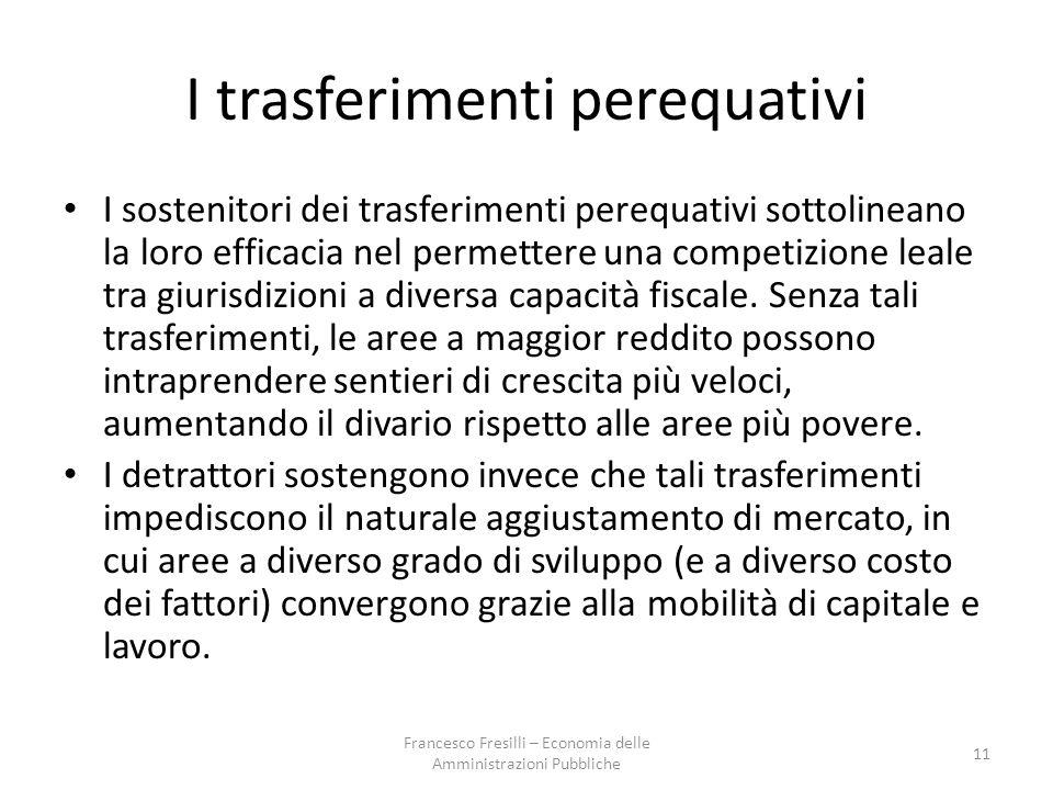 I trasferimenti perequativi I sostenitori dei trasferimenti perequativi sottolineano la loro efficacia nel permettere una competizione leale tra giurisdizioni a diversa capacità fiscale.
