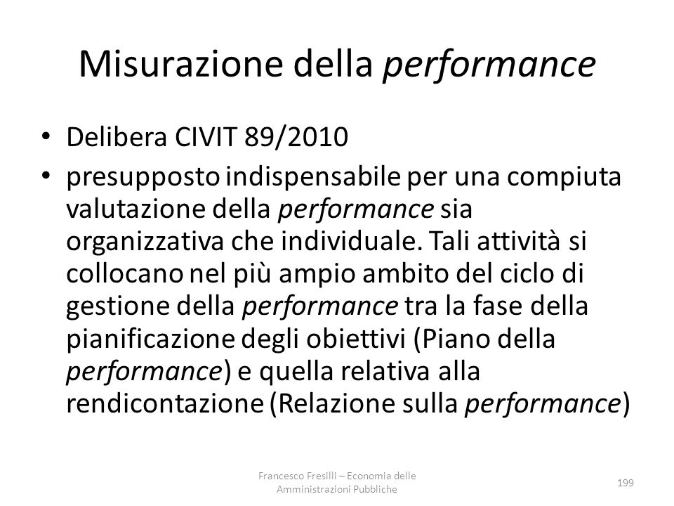 Misurazione della performance Delibera CIVIT 89/2010 presupposto indispensabile per una compiuta valutazione della performance sia organizzativa che individuale.