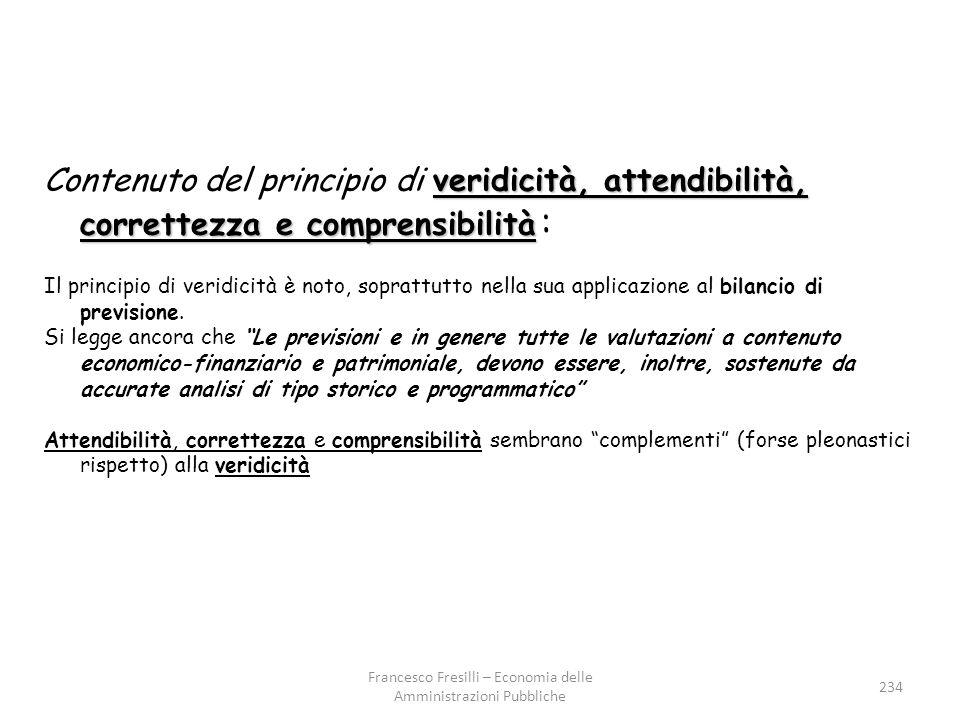 veridicità, attendibilità, correttezza e comprensibilità Contenuto del principio di veridicità, attendibilità, correttezza e comprensibilità : Il principio di veridicità è noto, soprattutto nella sua applicazione al bilancio di previsione.