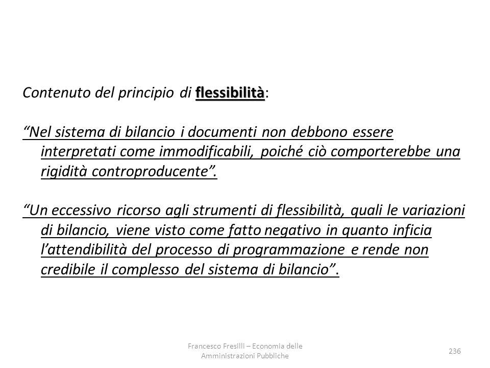 flessibilità Contenuto del principio di flessibilità: Nel sistema di bilancio i documenti non debbono essere interpretati come immodificabili, poiché ciò comporterebbe una rigidità controproducente .