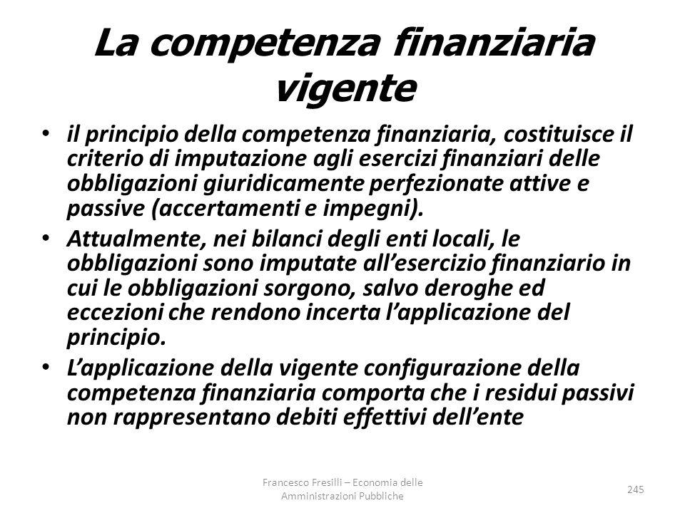 La competenza finanziaria vigente il principio della competenza finanziaria, costituisce il criterio di imputazione agli esercizi finanziari delle obbligazioni giuridicamente perfezionate attive e passive (accertamenti e impegni).