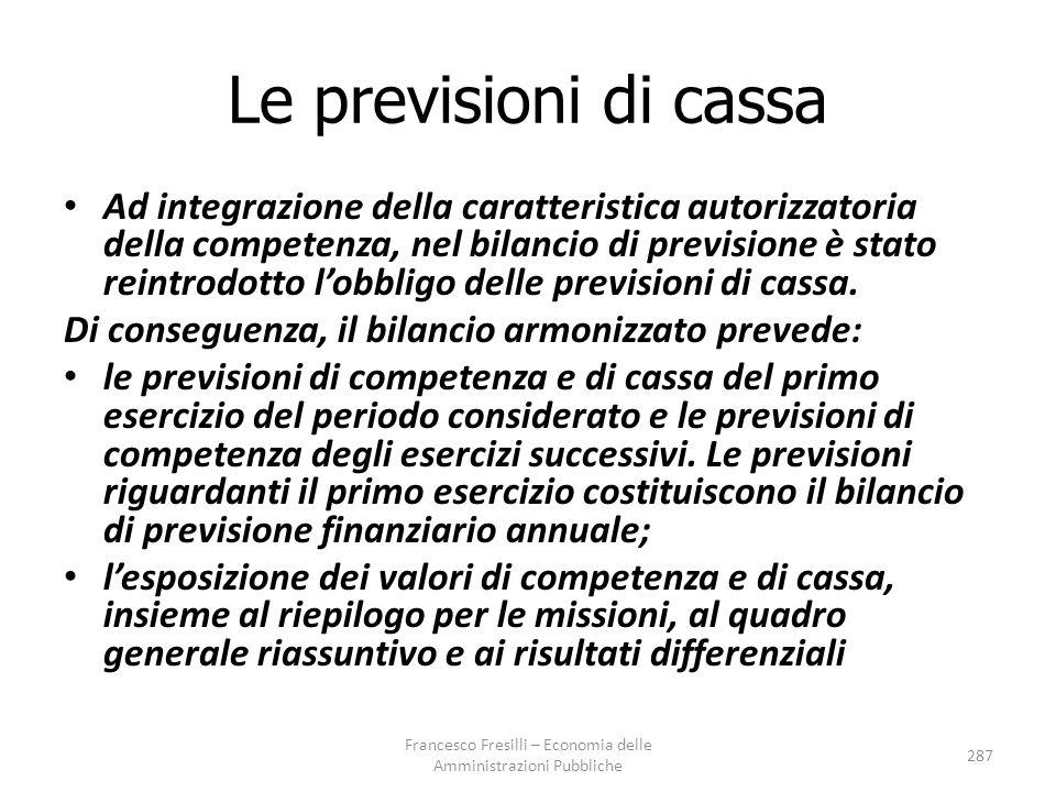 Le previsioni di cassa Ad integrazione della caratteristica autorizzatoria della competenza, nel bilancio di previsione è stato reintrodotto l'obbligo delle previsioni di cassa.