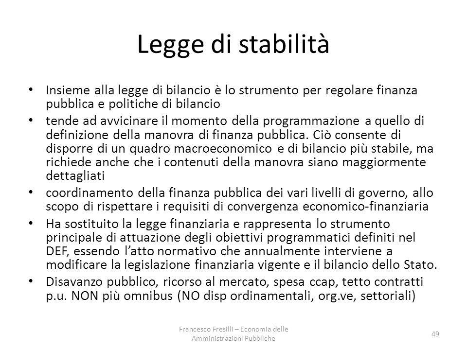 Legge di stabilità Insieme alla legge di bilancio è lo strumento per regolare finanza pubblica e politiche di bilancio tende ad avvicinare il momento della programmazione a quello di definizione della manovra di finanza pubblica.