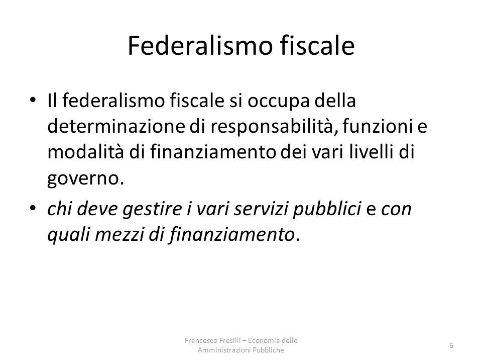 Federalismo fiscale Il federalismo fiscale si occupa della determinazione di responsabilità, funzioni e modalità di finanziamento dei vari livelli di governo.