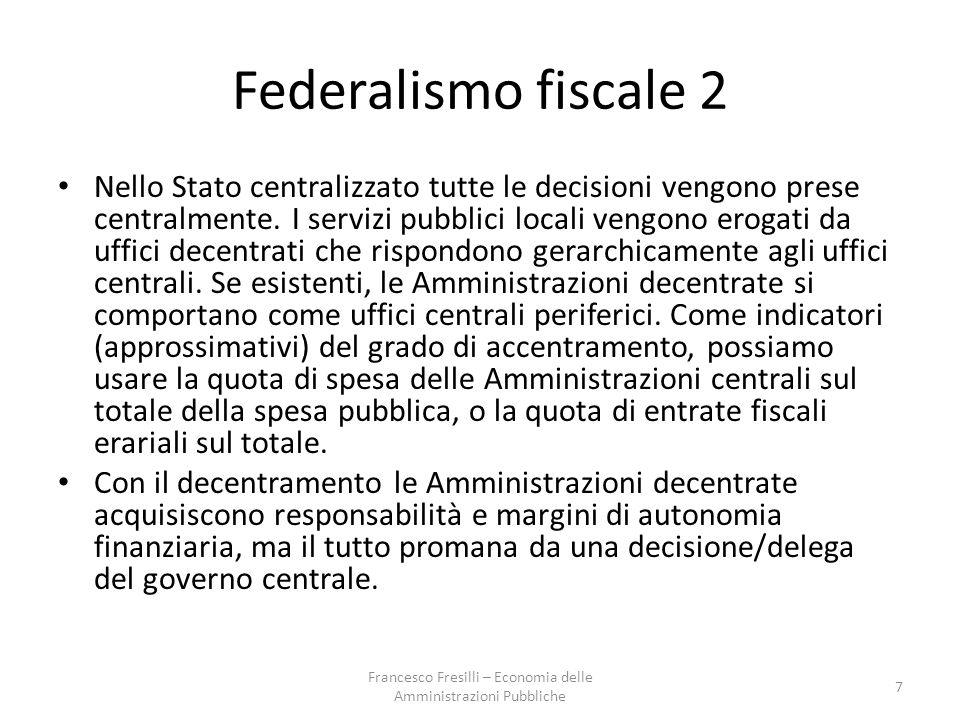 Federalismo fiscale 2 Nello Stato centralizzato tutte le decisioni vengono prese centralmente.