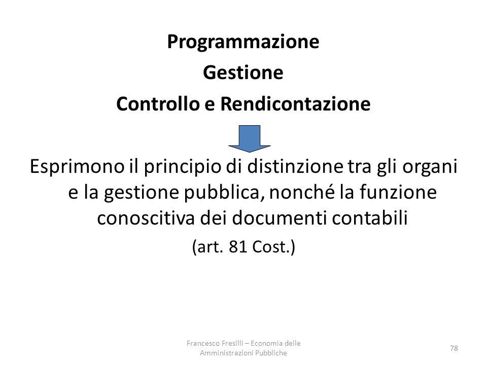 78 Programmazione Gestione Controllo e Rendicontazione Esprimono il principio di distinzione tra gli organi e la gestione pubblica, nonché la funzione conoscitiva dei documenti contabili (art.