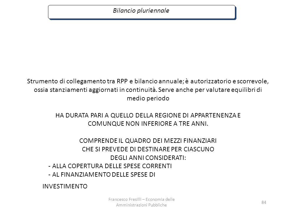 84 Bilancio pluriennale Strumento di collegamento tra RPP e bilancio annuale; è autorizzatorio e scorrevole, ossia stanziamenti aggiornati in continuità.
