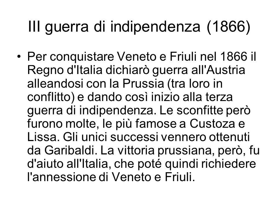 III guerra di indipendenza (1866) Per conquistare Veneto e Friuli nel 1866 il Regno d'Italia dichiarò guerra all'Austria alleandosi con la Prussia (tr