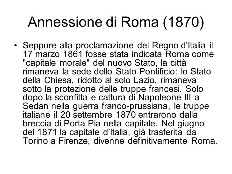 Annessione di Roma (1870) Seppure alla proclamazione del Regno d'Italia il 17 marzo 1861 fosse stata indicata Roma come