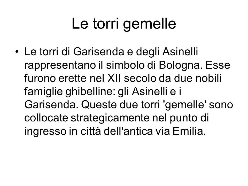 Le torri gemelle Le torri di Garisenda e degli Asinelli rappresentano il simbolo di Bologna. Esse furono erette nel XII secolo da due nobili famiglie