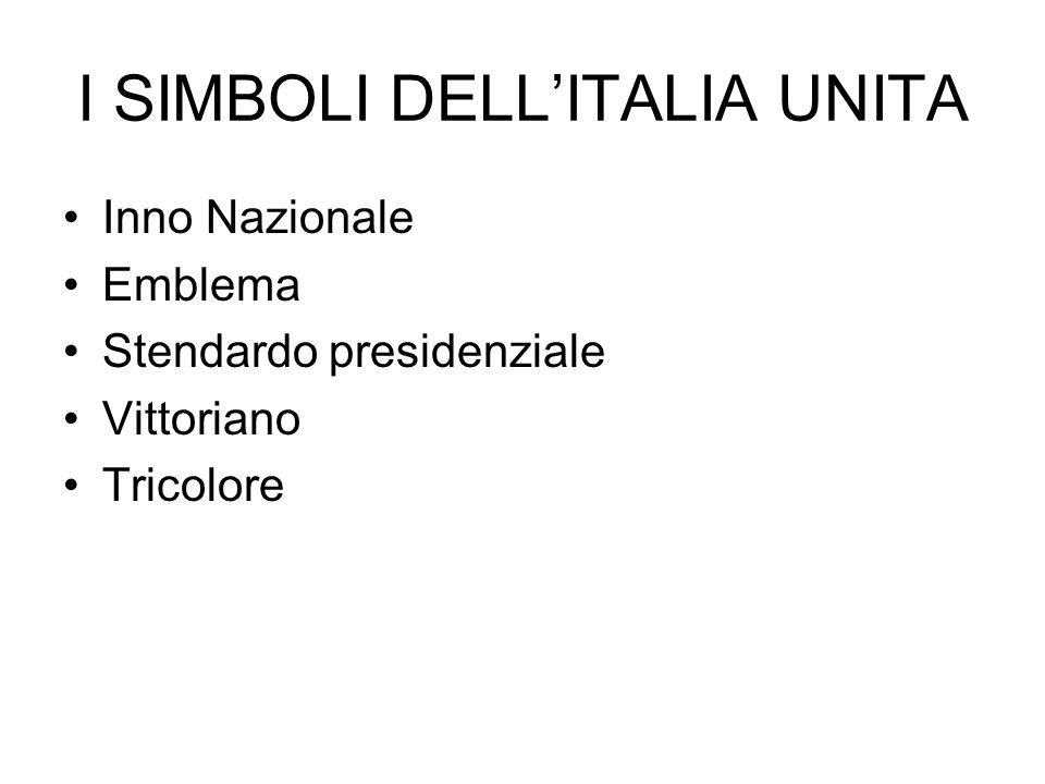 I SIMBOLI DELL'ITALIA UNITA Inno Nazionale Emblema Stendardo presidenziale Vittoriano Tricolore