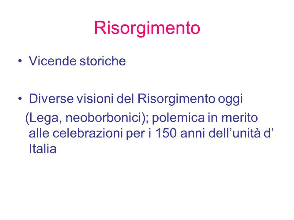 Risorgimento Vicende storiche Diverse visioni del Risorgimento oggi (Lega, neoborbonici); polemica in merito alle celebrazioni per i 150 anni dell'uni