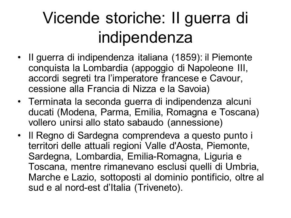 Vicende storiche: II guerra di indipendenza II guerra di indipendenza italiana (1859): il Piemonte conquista la Lombardia (appoggio di Napoleone III,