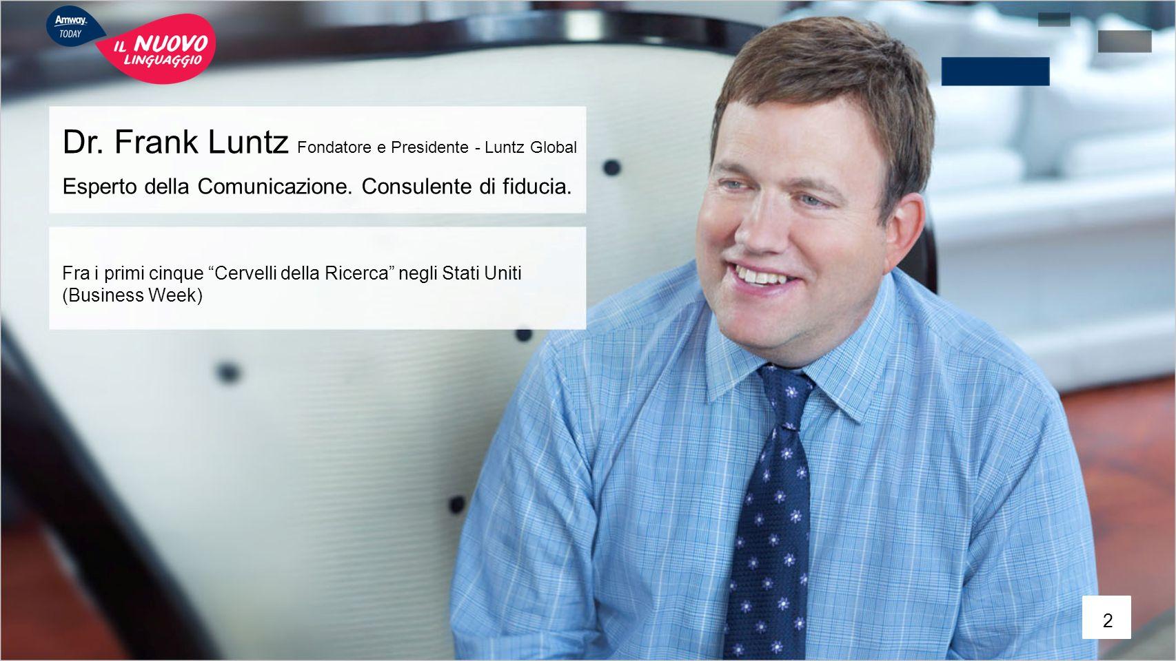 """Dr. Frank Luntz Fondatore e Presidente - Luntz Global Esperto della Comunicazione. Consulente di fiducia. Fra i primi cinque """"Cervelli della Ricerca"""""""