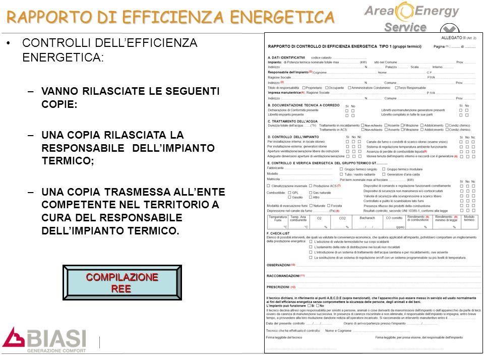 Service RAPPORTO DI EFFICIENZA ENERGETICA CONTROLLI DELL'EFFICIENZA ENERGETICA: – –VANNO RILASCIATE LE SEGUENTI COPIE: – –UNA COPIA RILASCIATA LA RESP