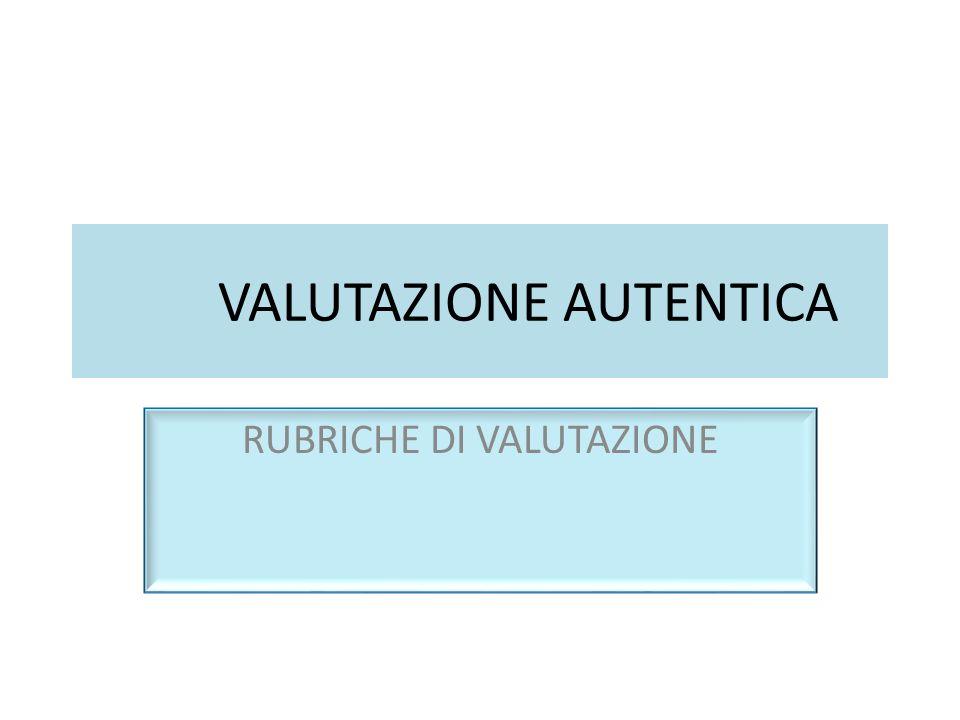 VALUTAZIONE AUTENTICA RUBRICHE DI VALUTAZIONE