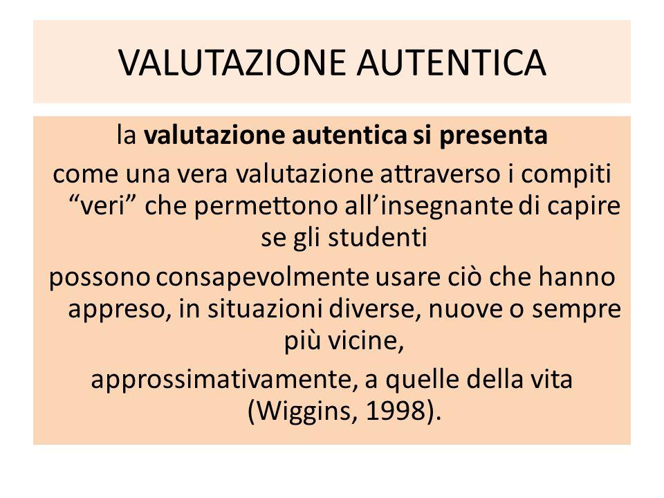 """VALUTAZIONE AUTENTICA la valutazione autentica si presenta come una vera valutazione attraverso i compiti """"veri"""" che permettono all'insegnante di capi"""