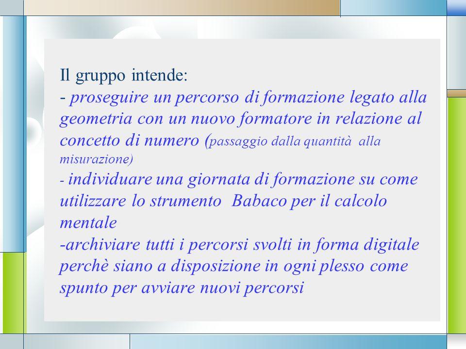 LOGO Il gruppo intende: - proseguire un percorso di formazione legato alla geometria con un nuovo formatore in relazione al concetto di numero ( passa