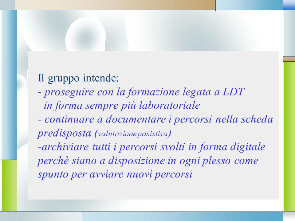 LOGO Il gruppo intende: - proseguire con la formazione legata a LDT in forma sempre più laboratoriale - continuare a documentare i percorsi nella sche