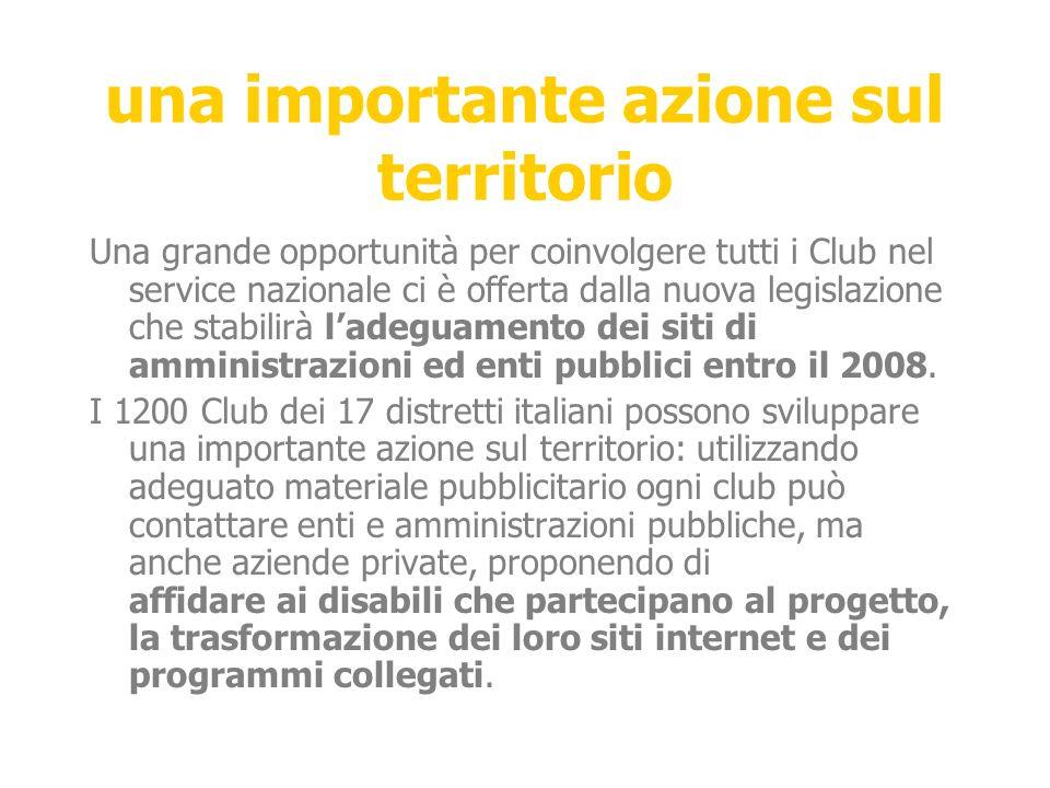 una importante azione sul territorio Una grande opportunità per coinvolgere tutti i Club nel service nazionale ci è offerta dalla nuova legislazione che stabilirà l'adeguamento dei siti di amministrazioni ed enti pubblici entro il 2008.
