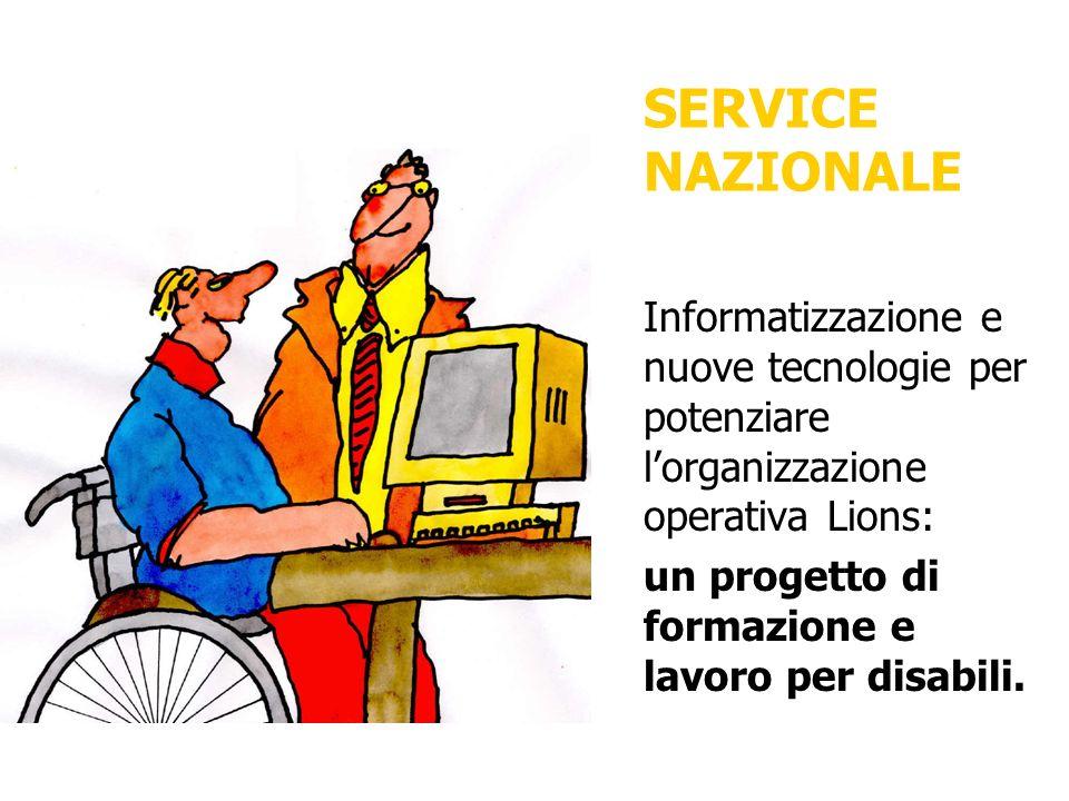 SERVICE NAZIONALE Informatizzazione e nuove tecnologie per potenziare l'organizzazione operativa Lions: un progetto di formazione e lavoro per disabili.
