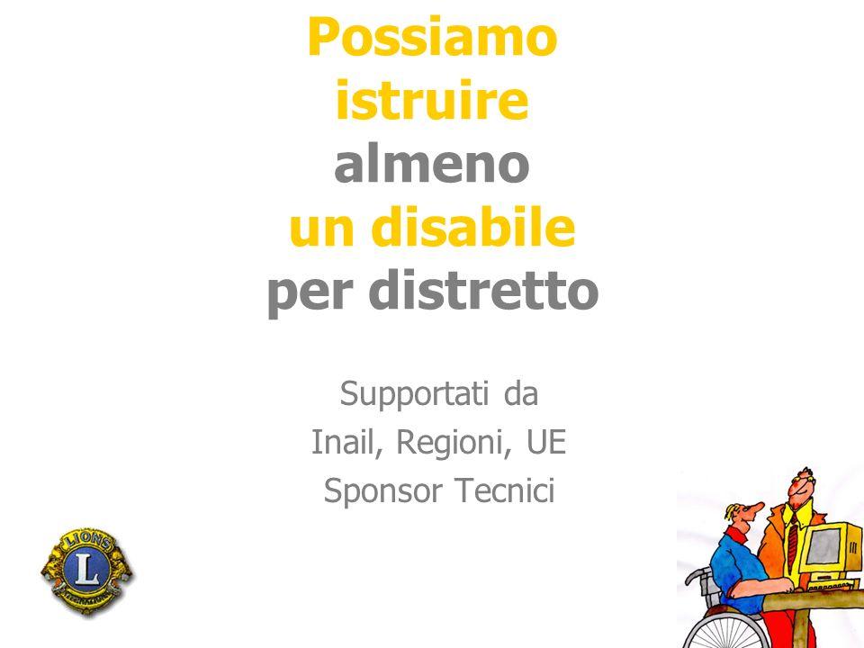 Possiamo istruire almeno un disabile per distretto Supportati da Inail, Regioni, UE Sponsor Tecnici