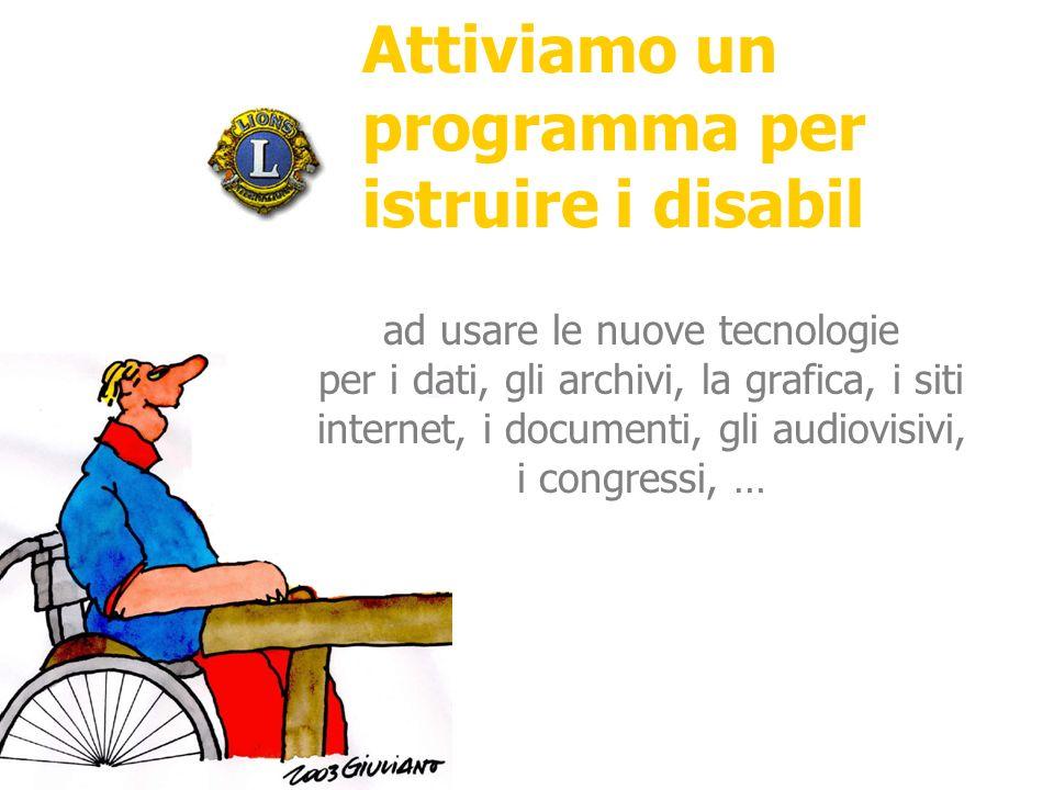 Attiviamo un programma per istruire i disabil ad usare le nuove tecnologie per i dati, gli archivi, la grafica, i siti internet, i documenti, gli audiovisivi, i congressi, …