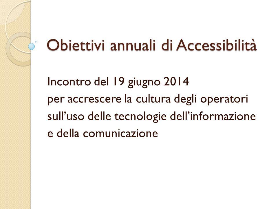 Obiettivi annuali di Accessibilità Incontro del 19 giugno 2014 per accrescere la cultura degli operatori sull'uso delle tecnologie dell'informazione e della comunicazione