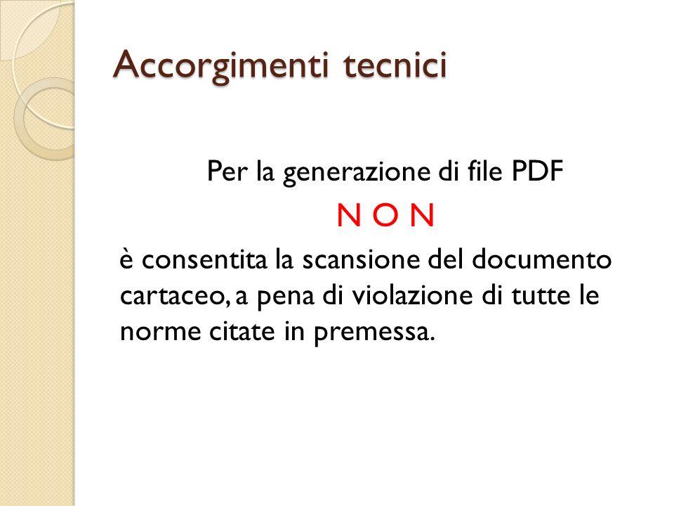 Accorgimenti tecnici Per la generazione di file PDF N O N è consentita la scansione del documento cartaceo, a pena di violazione di tutte le norme citate in premessa.