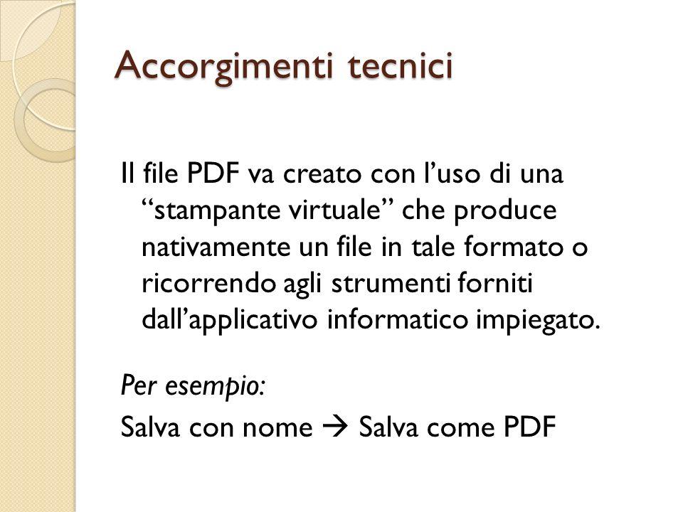Accorgimenti tecnici Il file PDF va creato con l'uso di una stampante virtuale che produce nativamente un file in tale formato o ricorrendo agli strumenti forniti dall'applicativo informatico impiegato.