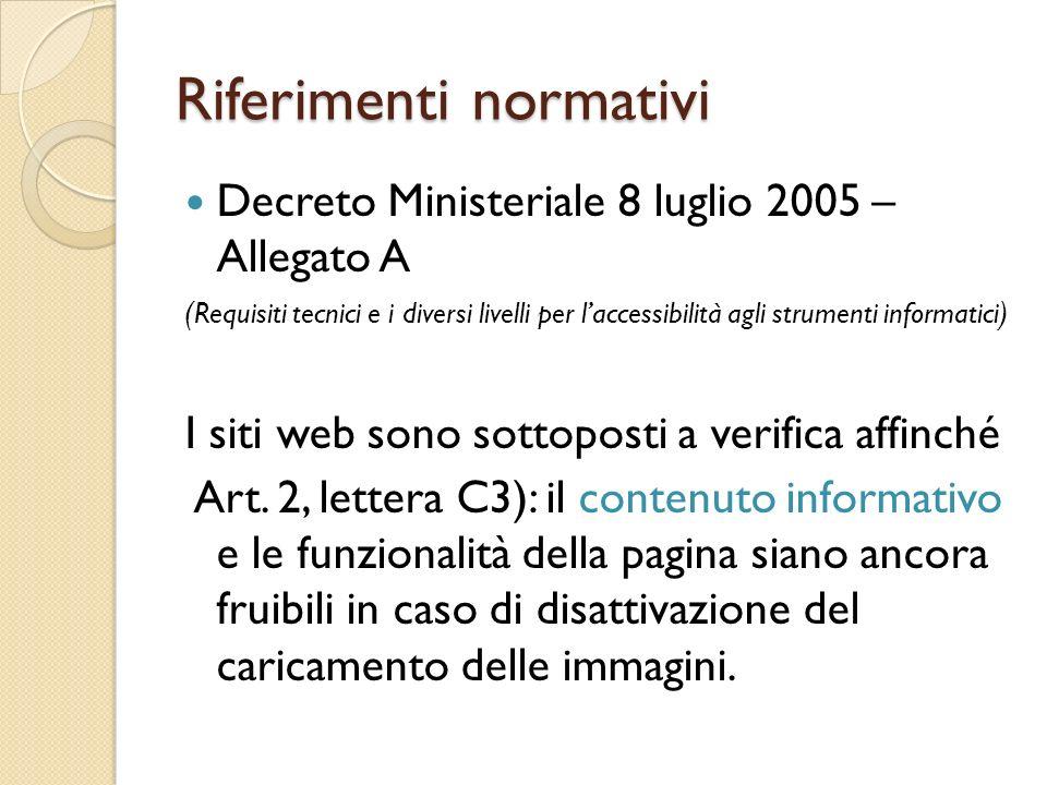 Riferimenti normativi Decreto Ministeriale 8 luglio 2005 – Allegato A ( Requisiti tecnici e i diversi livelli per l'accessibilità agli strumenti informatici ) I siti web sono sottoposti a verifica affinché Art.