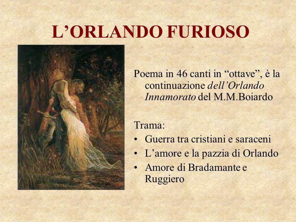 """L'ORLANDO FURIOSO Poema in 46 canti in """"ottave"""", è la continuazione dell'Orlando Innamorato del M.M.Boiardo Trama: Guerra tra cristiani e saraceni L'a"""